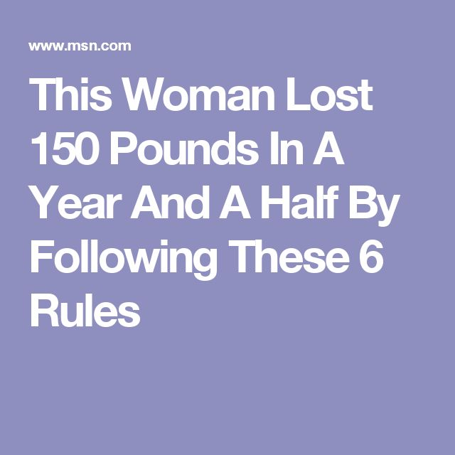 This Woman Lost 150 Pounds In A Year And A Half By Following These 6 Rules