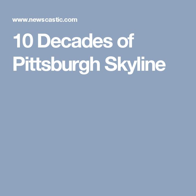 10 Decades of Pittsburgh Skyline