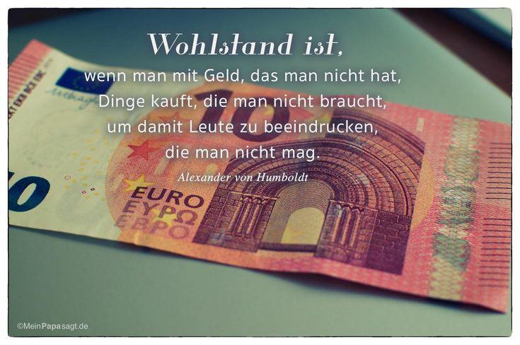10 EURO Schein mit dem Alexander von Humboldt Zitat: Wohlstand ist, wenn man mit Geld, das man nicht hat, Dinge kauft, die man nicht braucht, um damit Leute zu beeindrucken, die man nicht mag. Alexander von Humboldt