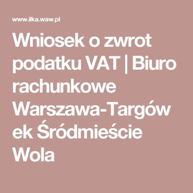 Wniosek o zwrot podatku VAT | Biuro rachunkowe Warszawa-Targówek Śródmieście Wola
