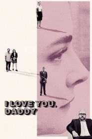 I Love You, Daddy 2017 Full Movie Online Download & Streaming