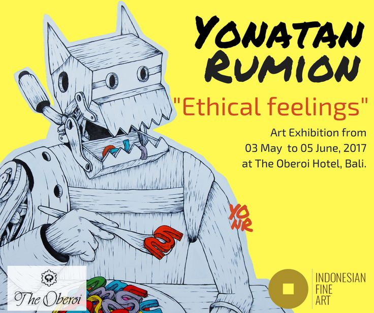 Ethical feelings Art exhibition showing the works of Yonatan Rumoin in The Oberoi Hotel, Bali in collaboration with Indonesian Fine Arts. From 03 May to 05 June, 2017