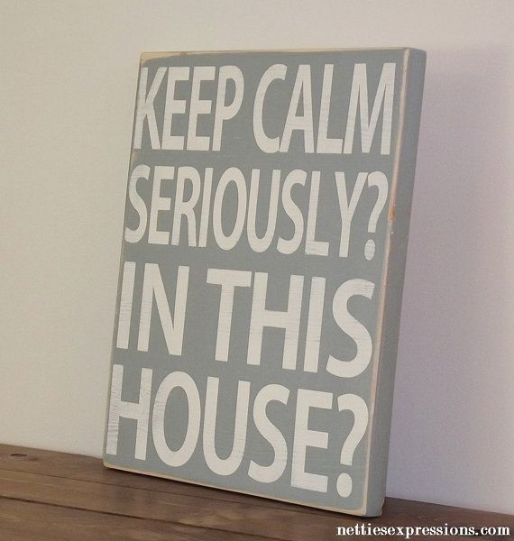 10x12 - Keep Calm Seriously? In This House? - Wood Sign/Wall Hanging   keep calm   Pinterest   Wood signs, Calming and Woods
