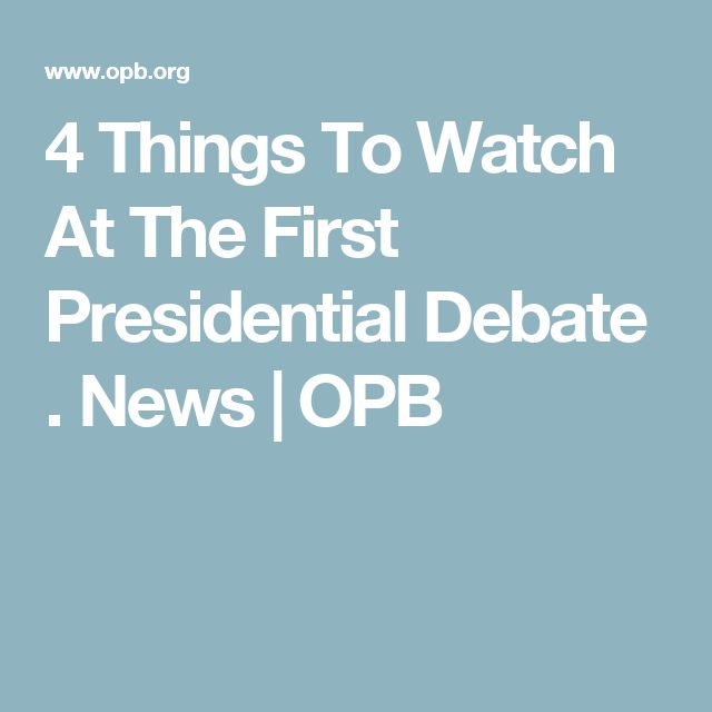 4 Things To Watch At The First Presidential Debate . News | OPB
