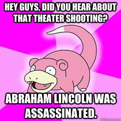 abraham lincoln meme | Hey guys, Did you hear about that theater shooting? Abraham Lincoln ...