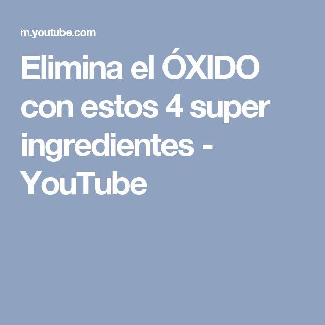 Elimina el ÓXIDO con estos 4 super ingredientes - YouTube