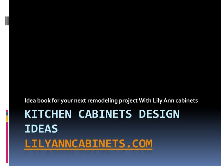 kitchen-cabinets-design-ideas-21252554 by Lily Ann Cabinets via Slideshare
