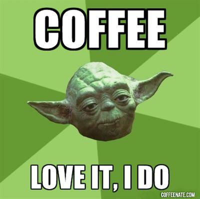 Yoda, #Coffee Snob!  coffee, coffee, coffee, coffee, coffee!!!
