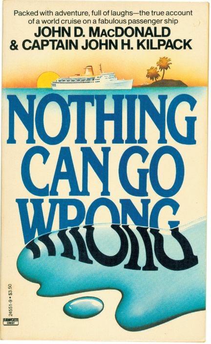 Nothing Can Go Wrong, by John D. MacDonald & Captain John H. Kilpack (He loved the John MacDonald books!)