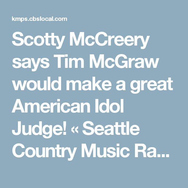 Scotty McCreery says Tim McGraw would make a great American Idol Judge! « Seattle Country Music Radio, News, Artists, Gossip – 94.1 KMPS