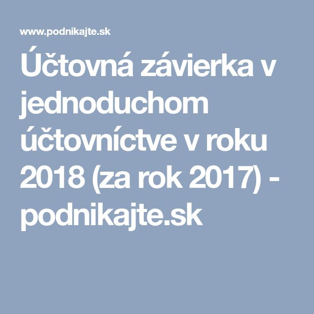 Účtovná závierka v jednoduchom účtovníctve v roku 2018 (za rok 2017) - podnikajte.sk