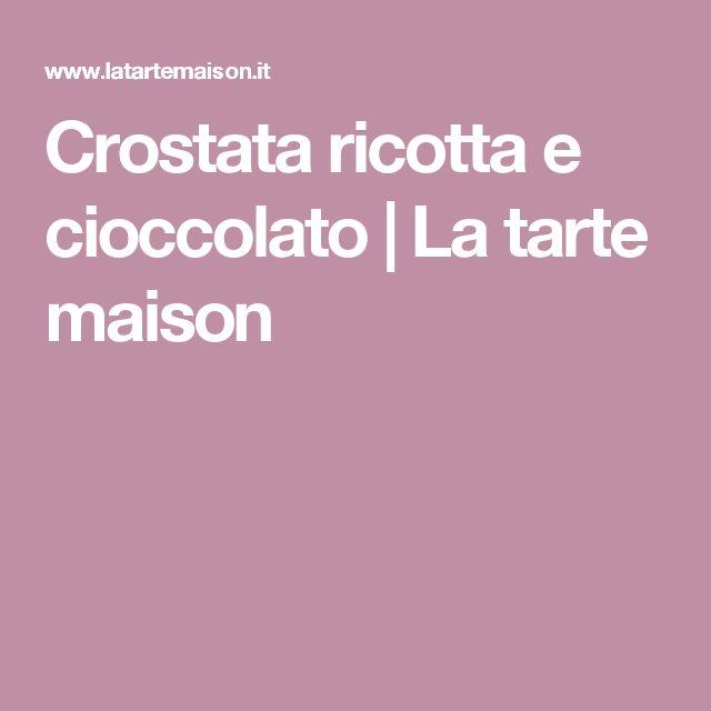 Crostata ricotta e cioccolato | La tarte maison