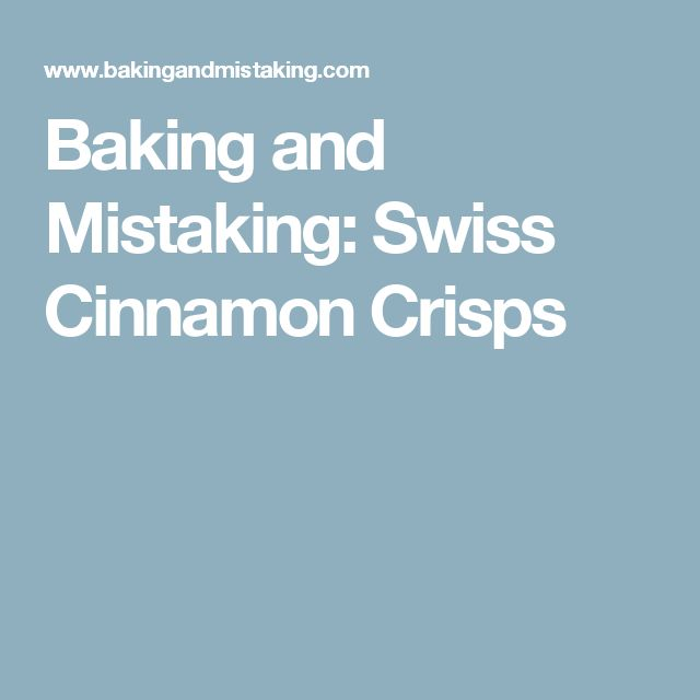 Baking and Mistaking: Swiss Cinnamon Crisps