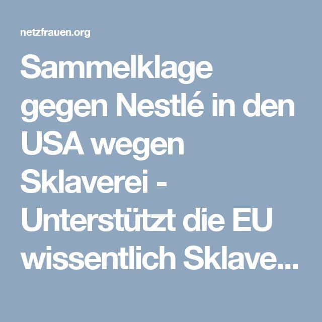 Sammelklage gegen Nestlé in den USA wegen Sklaverei - Unterstützt die EU wissentlich Sklavenarbeit? - netzfrauen– netzfrauen