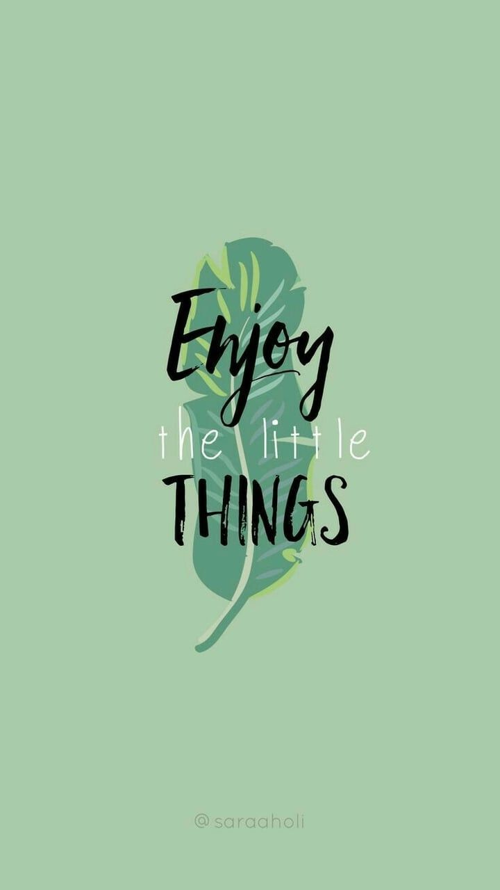 Enjoy The Little Things Wallpaper Quotes Inspirational Quotes Cute Quotes Get inspired for new wallpaper for