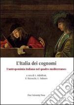 LItalia dei cognomi. Lantroponimia italiana nel quadro mediterraneo libro