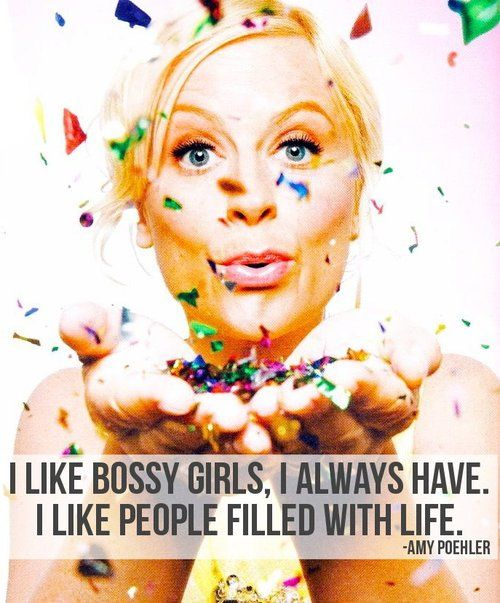 """I like bossy girls, I always have. I like people filled with life."" - Amy Poehler: Wise Women, Bossygirls, People Filled, Inspiration, Quotes, Amy Poehler, Love Words"
