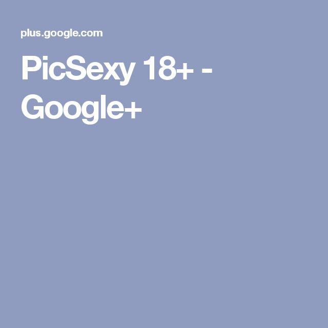 PicSexy 18+ - Google+