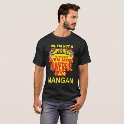 I'm Not A Superhero. I'm MANGAN. Gift Birthday T-Shirt - birthday gifts party celebration custom gift ideas diy