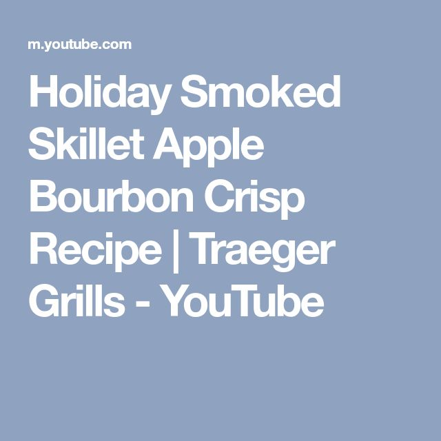 Holiday Smoked Skillet Apple Bourbon Crisp Recipe | Traeger Grills - YouTube