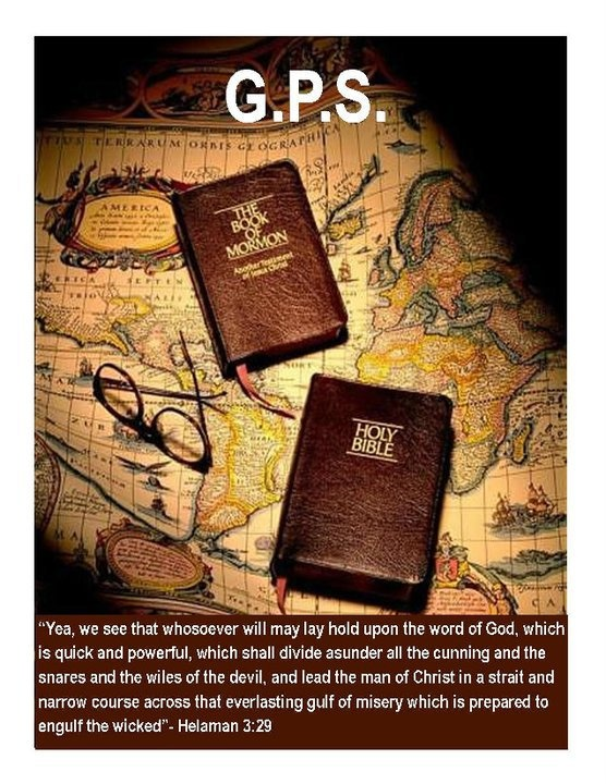http://youtu.be/tLfNW2aJVN4 The holy scriptures, as well as the Spirit that comes from studying them, can also be compared to a GPS (a satellite-based navigation system) in helping us navigate through this life and making course corrections when needed.