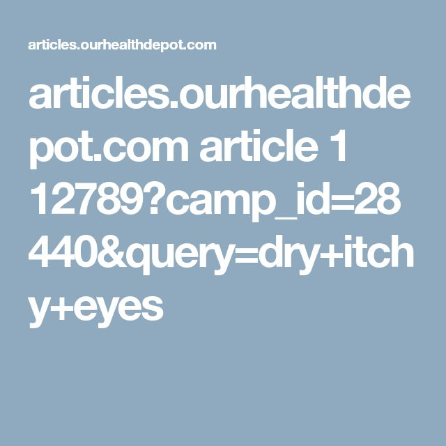 articles.ourhealthdepot.com article 1 12789?camp_id=28440&query=dry+itchy+eyes