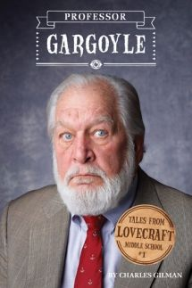 Satisfaction for Insatiable Readers: Tales from Lovecraft Middle School: PROFESSOR GARGOYLE by Charles Gilman via Quirk Books