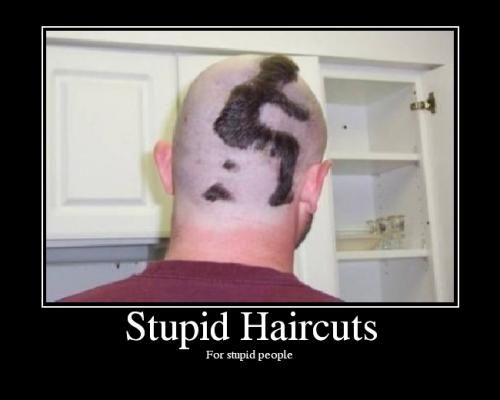 VERY stupid haircut
