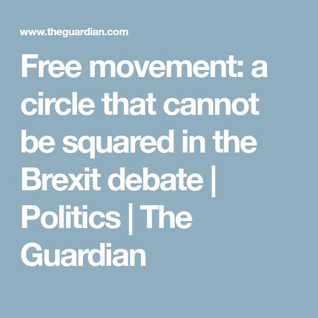 Free movement: a circle that cannot be squared in the Brexit debate | Politics | The Guardian