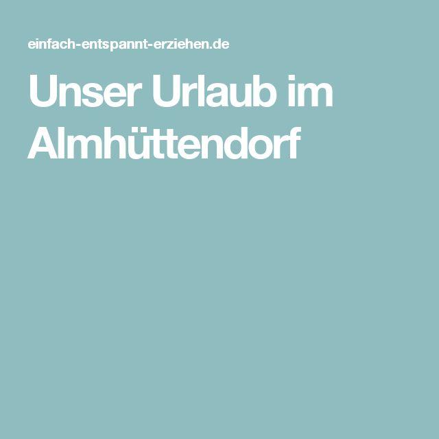 Unser Urlaub im Almhüttendorf