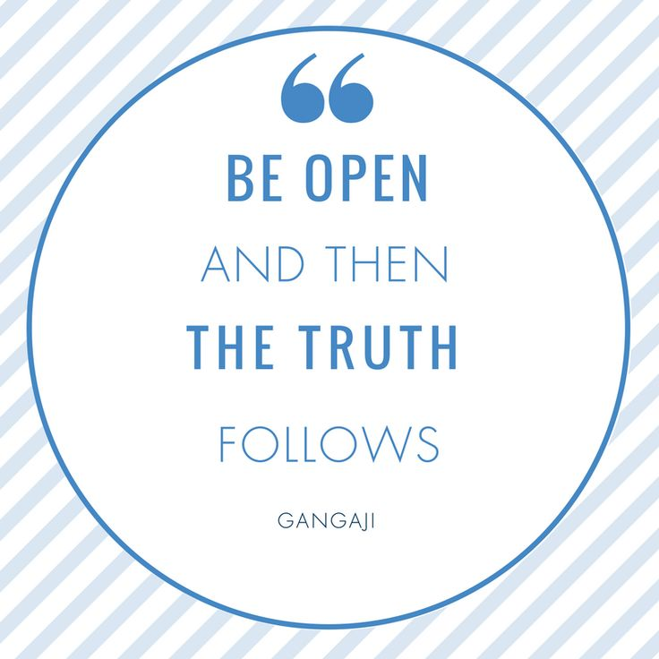 Truth only follows when you have an open mind.