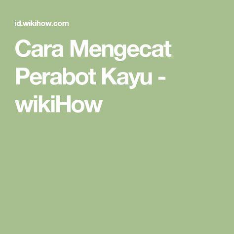 Cara Mengecat Perabot Kayu - wikiHow