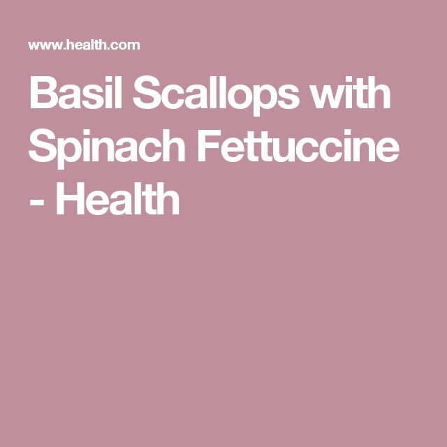 Basil Scallops with Spinach Fettuccine - Health