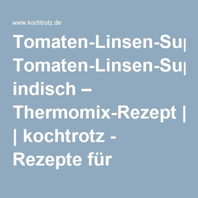 Tomaten-Linsen-Suppe indisch – Thermomix-Rezept | kochtrotz - Rezepte für Gluten-Unverträglichkeit, Fructose-Intoleranz, Laktose-Intoleranz, Histamin-Intoleranz, Zöliakie, Sorbit-Intoleranz, jetzt auch vegan und sojafrei