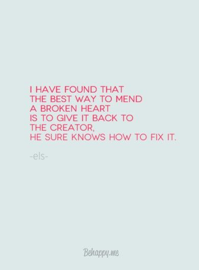 I have found that the best way to mend a broken heart is to give it back to the Creator, He sure knows how to fix it.. really, He has many good things in store for us, we dont have to stay broken, He knows how to make all things new and whole again.. trust Him! #recovery #narcissist #live #life