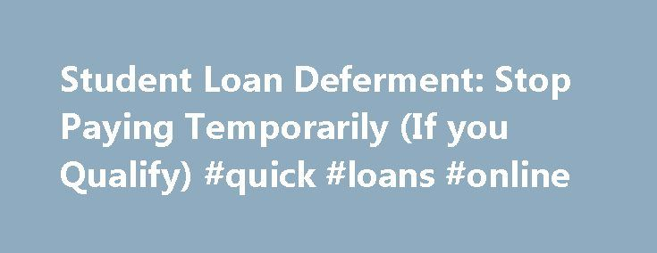 Student Loan Deferment: Stop Paying Temporarily (If you Qualify) #quick #loans #online http://loans.nef2.com/2017/05/03/student-loan-deferment-stop-paying-temporarily-if-you-qualify-quick-loans-online/  #loan deferment # Loan Deferments By Justin Pritchard. Banking/Loans Expert Justin Pritchard helps consumers navigate the world of banking. When you are unable to repay a loan, you may go into deferment. Different loans have different requirements, so you ll…  Read more