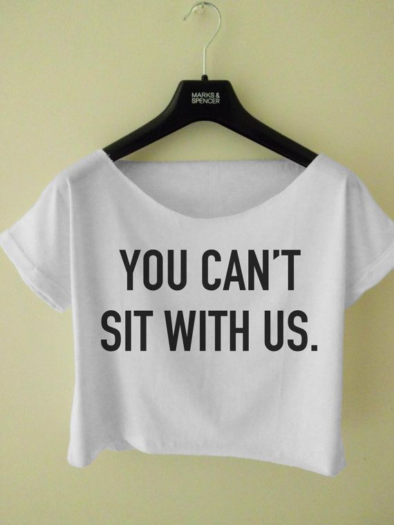 Mean Girls, classic. You Cant Sit With Us Crop Top T Shirt Black  White Available on Etsy, $17.00