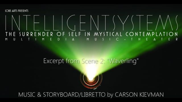 """INTELLIGENT SYSTEMS, the Surrender of Self in Mystical Contemplation""  Music and Storyboard/Libretto by Carson Kievman"