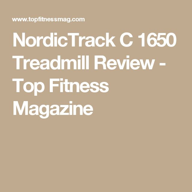 NordicTrack C 1650 Treadmill Review - Top Fitness Magazine