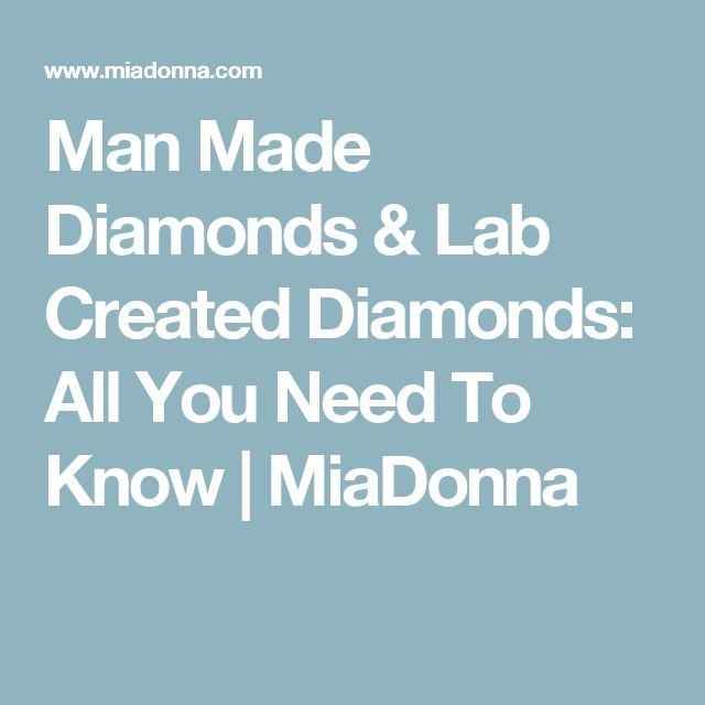 Man Made Diamonds & Lab Created Diamonds: All You Need To Know | MiaDonna