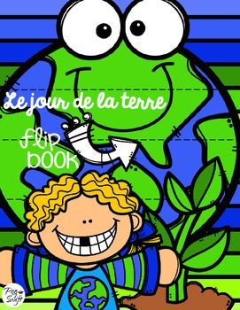 Earth Day Flip Book in French - Jour de la Terre Students will consider how they can help the Earth with a fun flip-book to celebrate Earth Day on April 22! Protéger Ramasser Planter Respecter Ramasser Recycler Réduire.