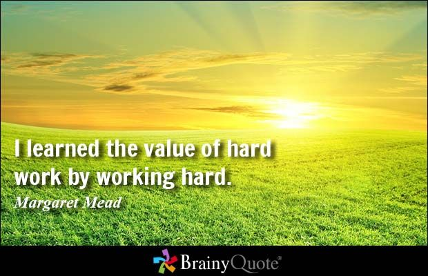 I learned the value of hard work by working hard. - Margaret Mead #motivationalmonday #work #QOTD