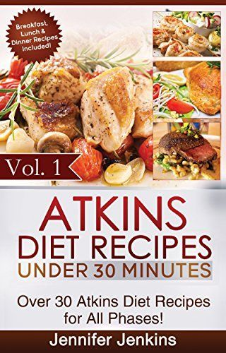 Atkins Diet Recipes Under 30 Minutes Vol. 1: Over 30 Atkins Recipes For All Phases & Includes Atkins Induction Recipes (Atkins Diet Cookbook) by Jennifer Jenkins, http://www.amazon.com/dp/B00C75I0EY/ref=cm_sw_r_pi_dp_sGcZtb1AK3GCD