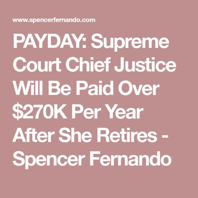 PAYDAY: Supreme Court Chief Justice Will Be Paid Over $270K Per Year After She Retires - Spencer Fernando