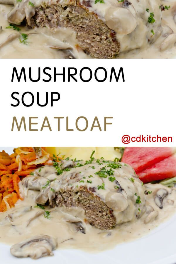 Made with water, cream of mushroom soup, ground beef, onion soup mix, bread crumbs, egg   CDKitchen.com