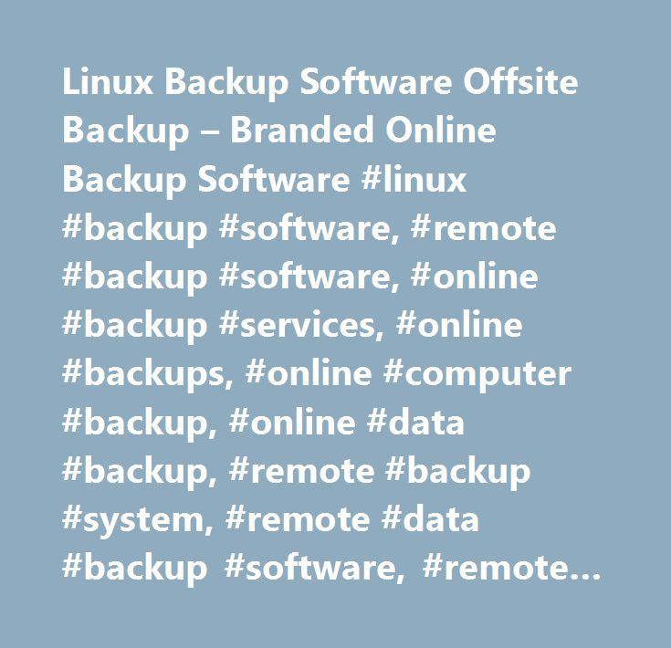 Linux Backup Software Offsite Backup – Branded Online Backup Software #linux #backup #software, #remote #backup #software, #online #backup #services, #online #backups, #online #computer #backup, #online #data #backup, #remote #backup #system, #remote #data #backup #software, #remote #backup #services…