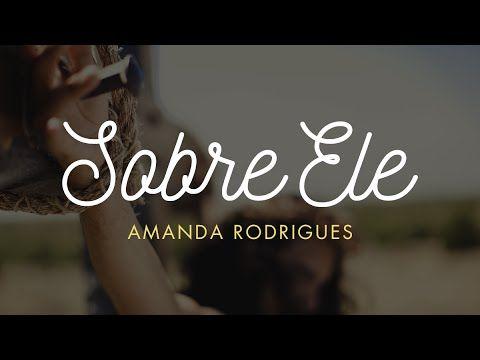 Sobre Ele  - Amanda Rodrigues - YouTube