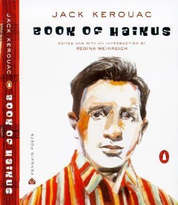 One of my favorites. Jack Kerouac - Book of Haikus