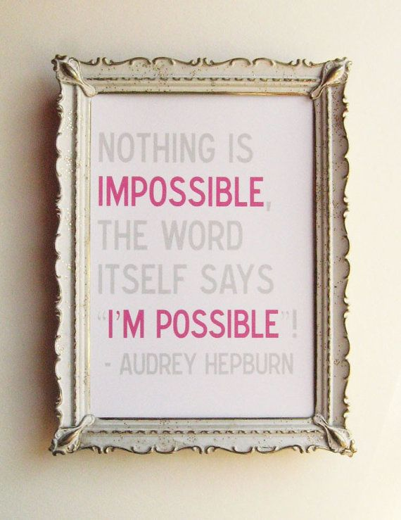 Nothing is impossible.Wise Women, Remember This, Gift Ideas, Audrey Hepburn, The Offices, Words Art, Vintage Frames, Favorite Quotes, Offices Wall