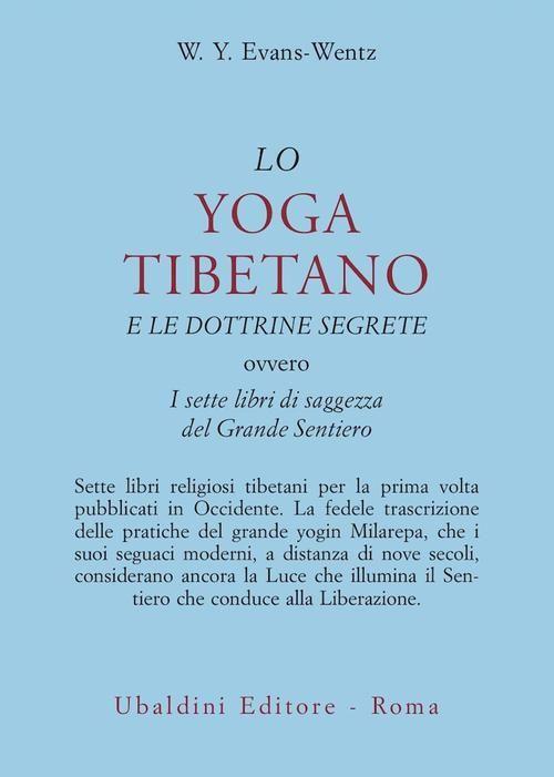 Lo yoga tibetano e le dottrine segrete by W.Y. Evans-Wentz  https://www.ilgiardinodeilibri.it/libri/__yoga_tibetano_dottrine_segrete.php?pn=130